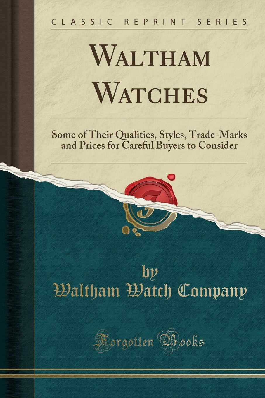 Read Online Waltham Watches: Some of Their Qualities, Styles, Trade-Marks and Prices for Careful Buyers to Consider (Classic Reprint) pdf