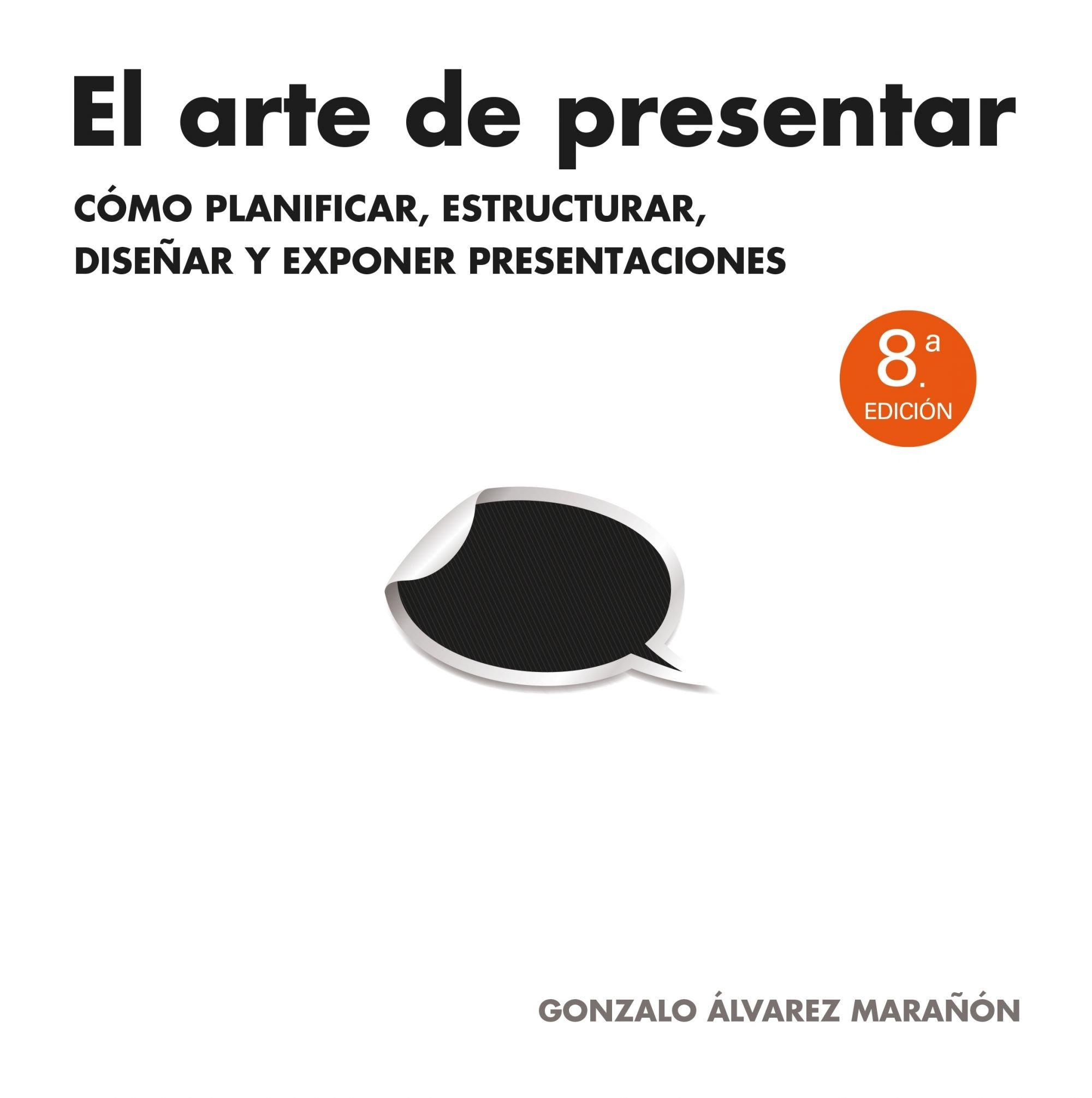 El arte de presentar: Cómo planificar, estructurar, diseñar y ...