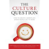The Culture Question: How to Create a Workplace Where People Like to Work
