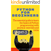 PYTHON FOR BEGINNERS: The essential guide to learn the basics of Python programming with practical exercises and tricks