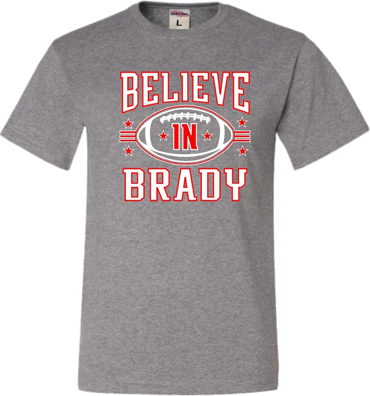 Adult Believe In Brady Football Shirts