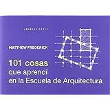 101 Cosas Que Aprendí En La Escuela De Arquitectura (Lecturas de arquitectura)