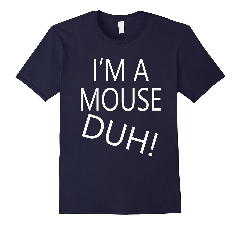 I'm A Mouse Duh! Easy Easy Halloween T-Shirt-FL
