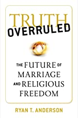 Truth Overruled: The Future of Marriage and Religious Freedom Paperback