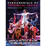 Fundamentals of Theatrical Design: A Guide to the Basics of Scenic, Costume, and Lighting Design