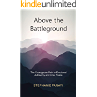 Above the Battleground: The Courageous Path to Emotional Autonomy and Inner Peace