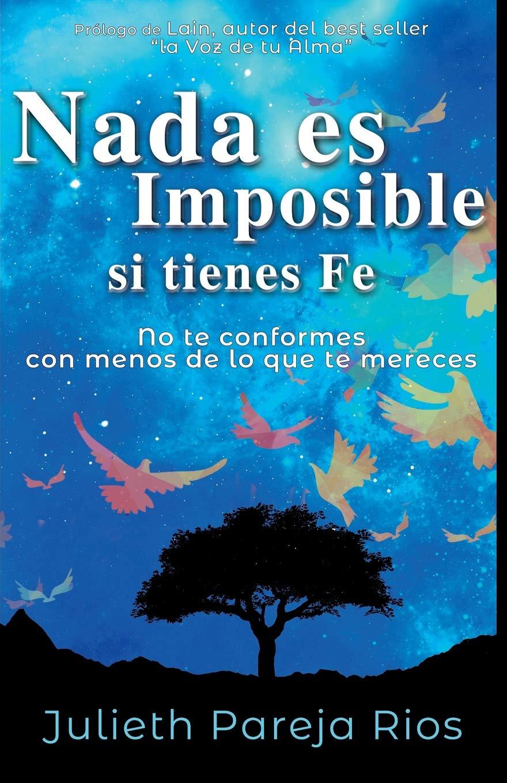 Nada es imposible si tienes fe: No te conformes con menos de lo ...