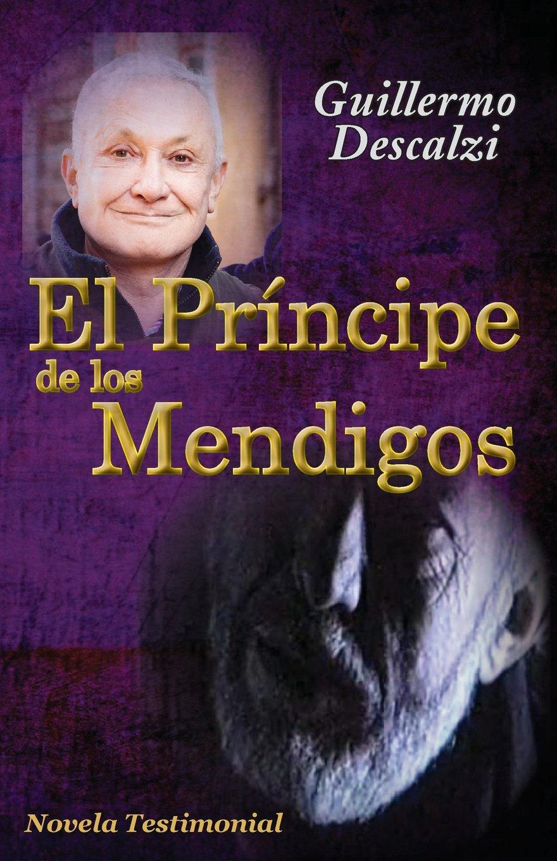 El Príncipe de los Mendigos: Novela Testimonial: Amazon.es: Descalzi, Guillermo: Libros
