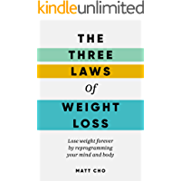 The 3 Laws of Weight Loss:  Lose weight forever by reprogramming your mind and body
