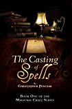 The Casting of Spells: Creating a Magickal Life Through the Words of True Will