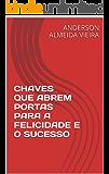 CHAVES QUE ABREM PORTAS PARA A FELICIDADE E O SUCESSO (Autoajuda Livro 1)