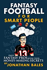 Fantasy Football for Smart People: Daily Fantasy Pros Reveal Their Money-Making Secrets Kindle Edition
