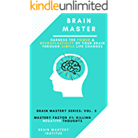 Brain Master: Harness the Power and Neuroplasticity of Your Brain through Simple Life Changes (Brain Mastery Series Book 2) (English Edition)