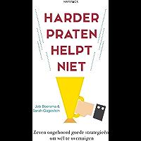 Harder praten helpt niet: zeven ongehoord goede strategieën om wél te overtuigen
