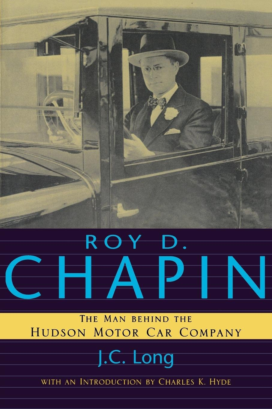 Roy D. Chapin: The Man Behind the Hudson Motor Car Company (Great Lakes Books Series)