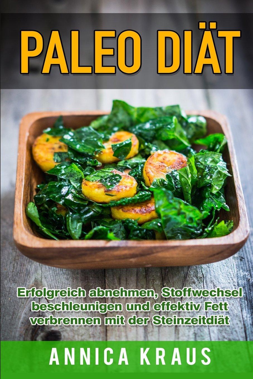 Paleo Diät: Erfolgreich abnehmen, Stoffwechsel beschleunigen und Fett verbrennen mit der Steinzeitdiät