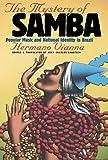 The Mystery of Samba: Popular Music & National Identity in Brazil