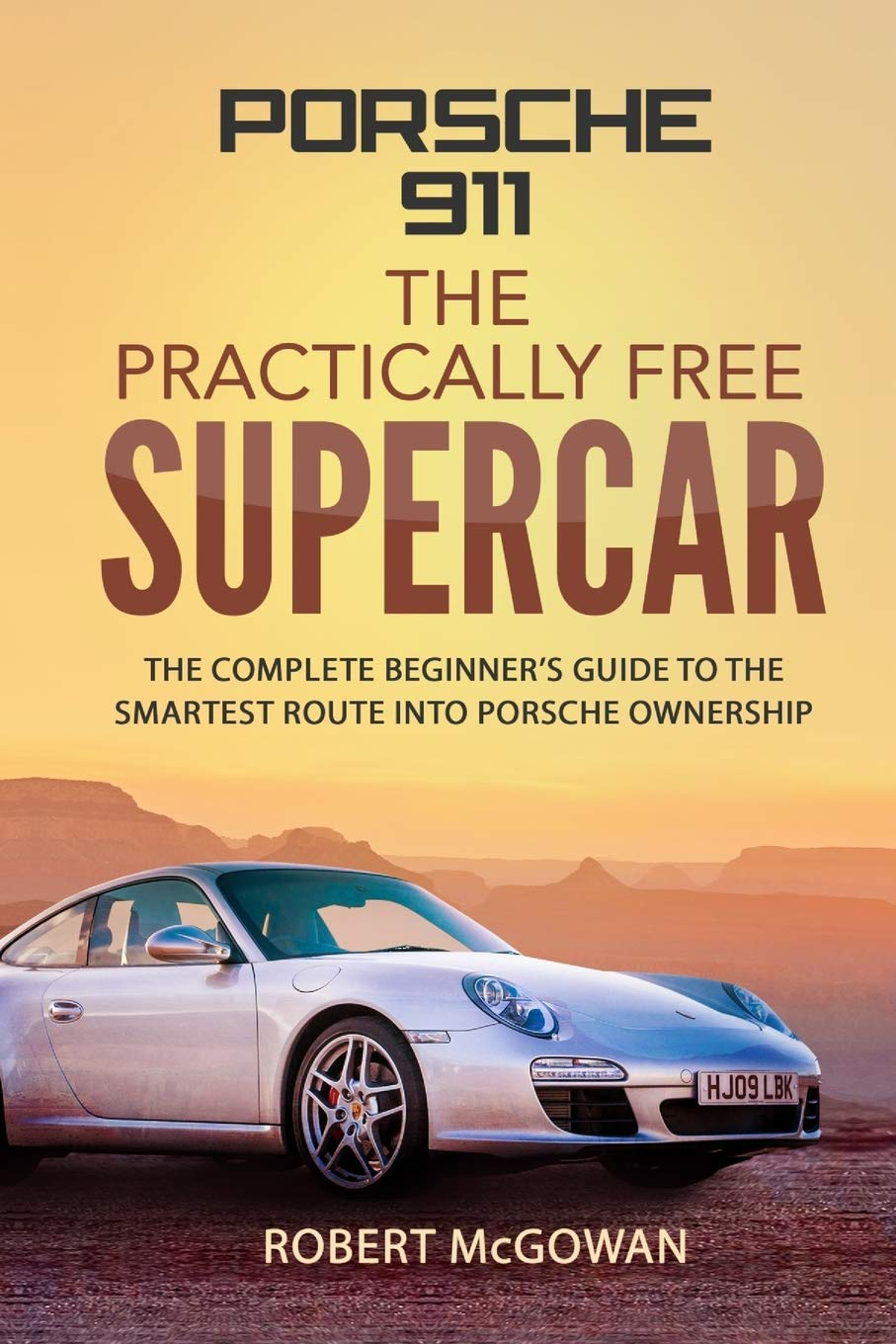 Porsche 911: The Practically Free Supercar: The complete beginners guide to the smartest route into Porsche ownership Paperback – April 27, 2018