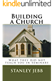 Building a Church: What they did not teach you in Seminary