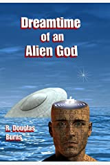 Dreamtime of an Alien God (Messengers Book 2) Kindle Edition