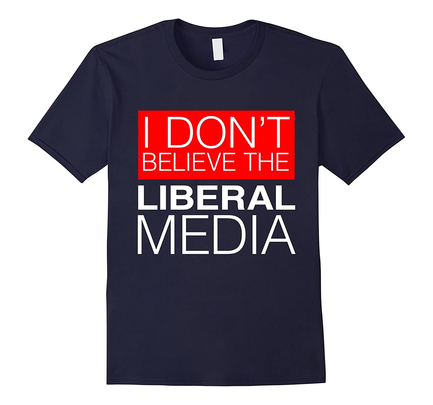 I Don't Believe The Liberal Media Conservative T-Shirt-BN