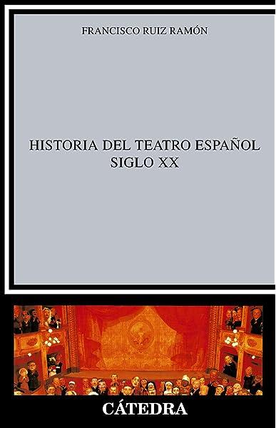 Historia del teatro español, siglo XX Crítica y estudios literarios: Amazon.es: Ruiz Ramón, Francisco: Libros