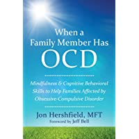 When a Family Member Has OCD: Mindfulness and Cognitive Behavioral Skills to Help Families Affected by Obsessive…