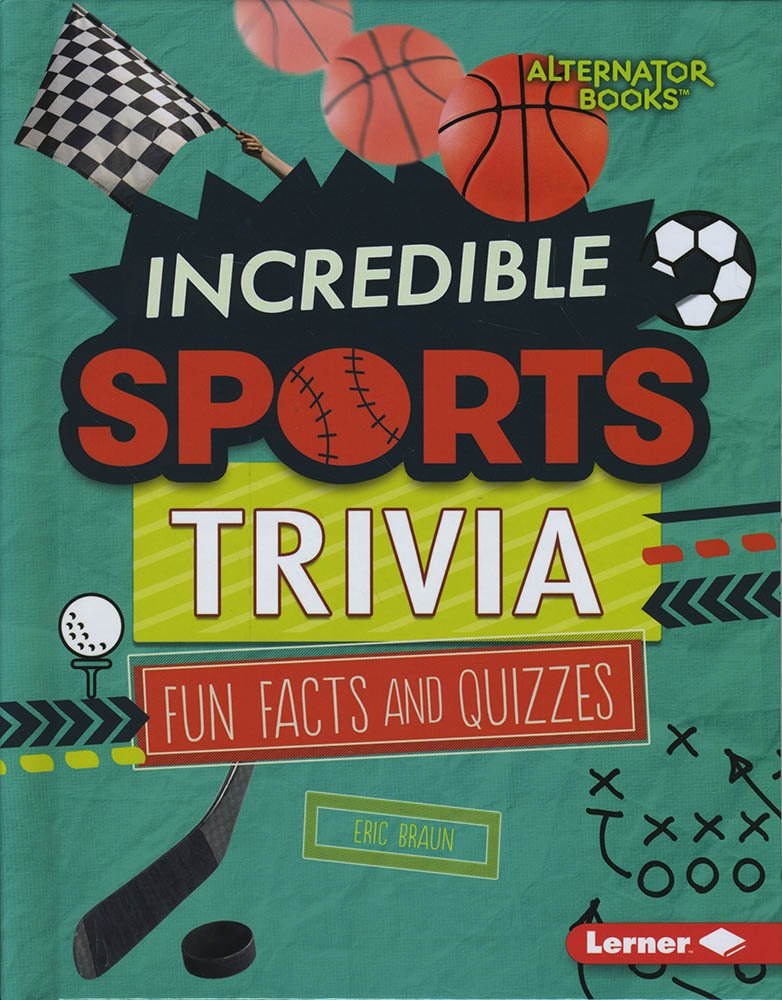 Incredible Sports Trivia: Fun Facts and Quizzes (Trivia Time!) by Lerner Pub Group