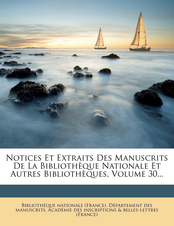 Notices Et Extraits Des Manuscrits De La Bibliothèque Nationale Et Autres Bibliothèques, Volume 30... (French Edition) ebook