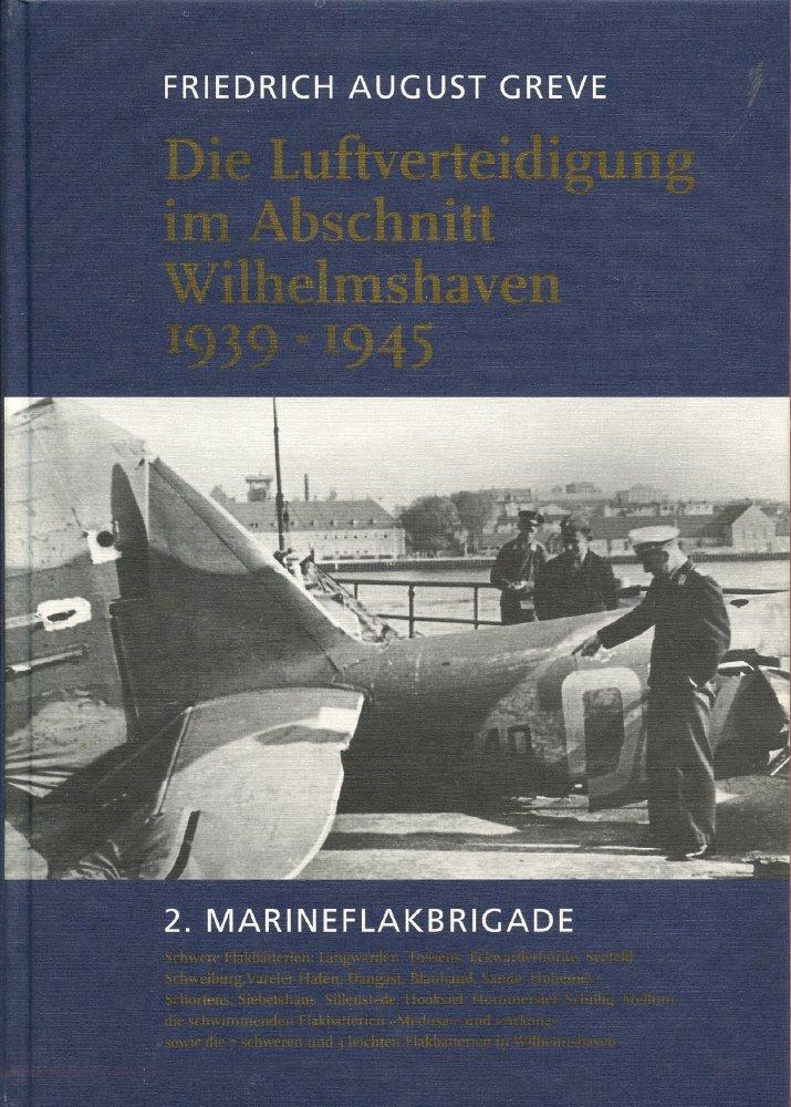 Die Luftverteidigung im Abschnitt Wilhelmshaven 1939-1945. 2. Marineflakbrigade