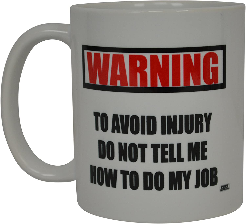 "Funny Coffee Tea Mug 11oz WARNING /"" DON/'T TELL ME HOW TO DO MY JOB/"""