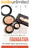 The Art of Making Natural Foundation: Mineral makeup, liquid, pressed foundations, skin correctors and concealers.