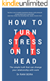 How to Turn Stress on Its Head: The simple truth that can change your relationship with work