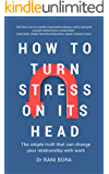 How to Turn Stress on Its Head: The simple truth that can change your relationship with work (English Edition)