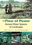 The Flow of Power: Ancient Water Systems and Landscapes (A School for Advanced Research Resident Scholar Book)