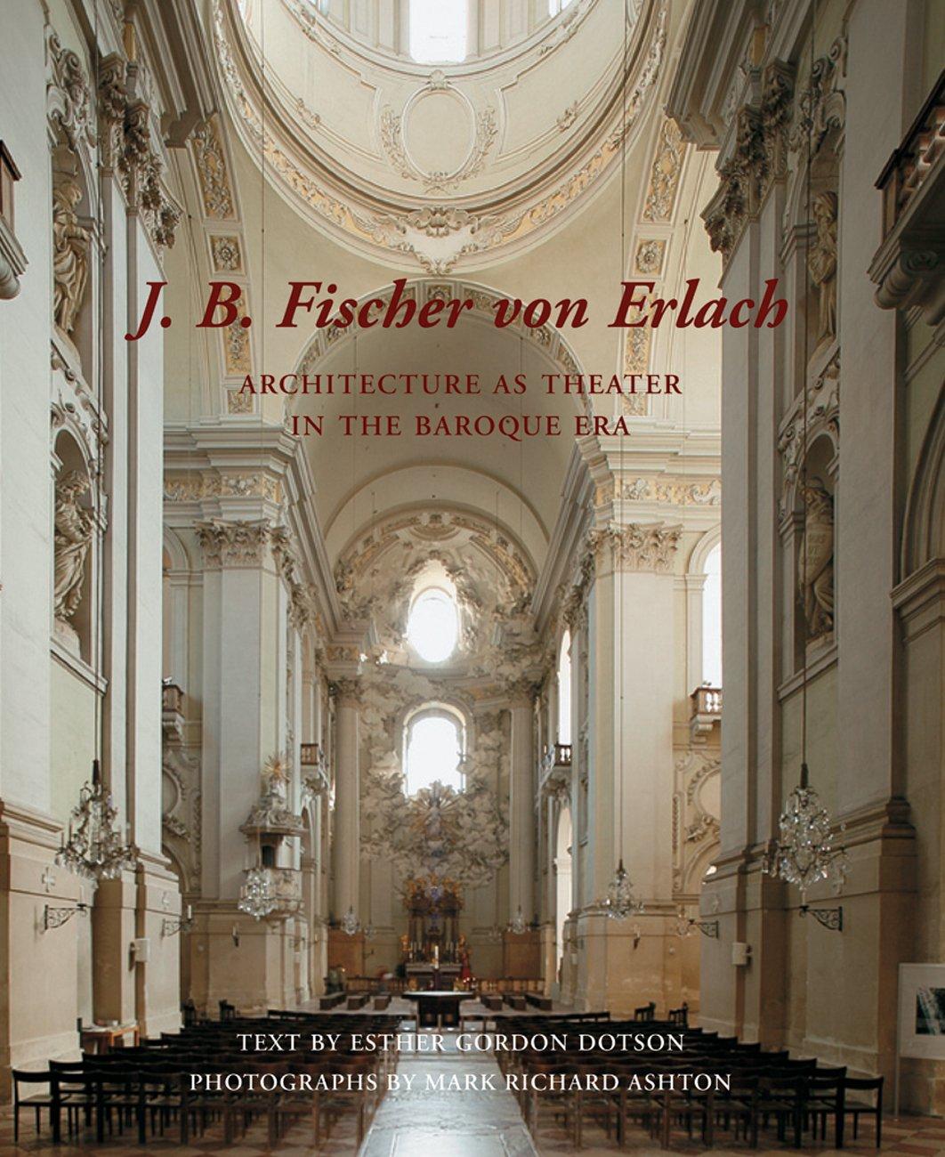 Download J. B. Fischer von Erlach: Architecture as Theater in the Baroque Era pdf epub