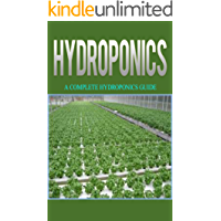 Hydroponics: Hydroponics for Beginners: A Complete Guide to Grow Hydroponics at Home (Hydroponics Food Production, Hydroponics Books, Hydroponics for Dummies, ... Hydroponics Guide) (English Edition)