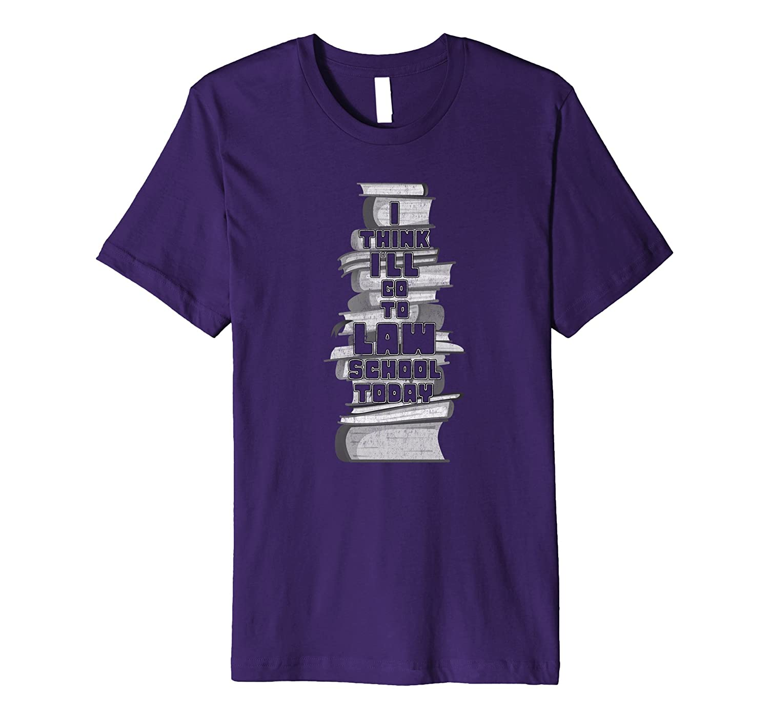 I Think I'll Go to Law School Today - Funny T-shirt-TH