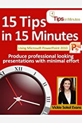 15 Tips in 15 Minutes using Microsoft PowerPoint 2010 (Tips in Minutes using Windows 7 & Office 2010 Book 5) Kindle Edition