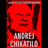 Andrej Chikatilo. Il macellaio di Rostov (Serial Killer Vol. 5)
