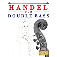 Handel for Double Bass: 10 Easy Themes for Double Bass Beginner Book