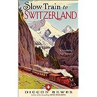 Slow Train to Switzerland: One Tour, Two Trips