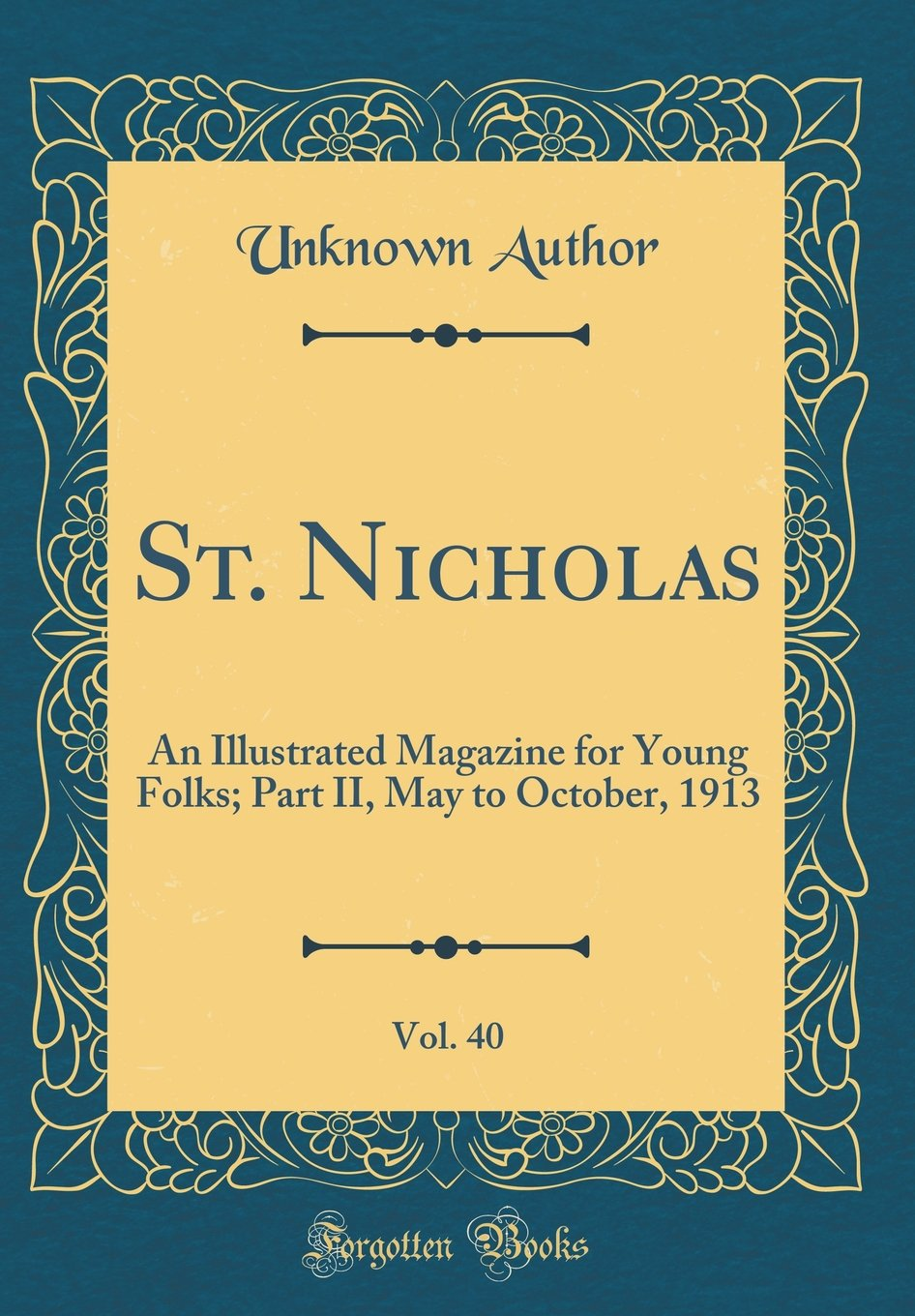Download St. Nicholas, Vol. 40: An Illustrated Magazine for Young Folks; Part II, May to October, 1913 (Classic Reprint) ebook
