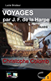 Christophe Colomb (Illustré): Voyages par J. F. de la Harpe