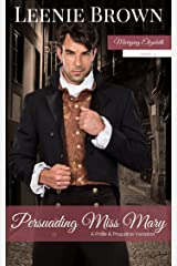 Persuading Miss Mary: A Pride and Prejudice Variation (Marrying Elizabeth Book 4) Kindle Edition