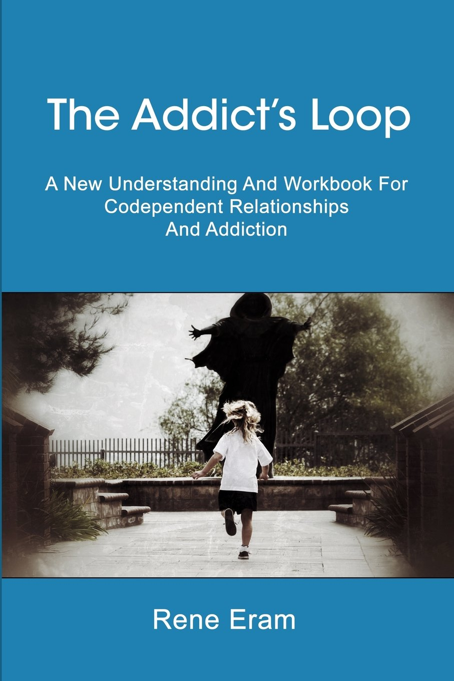 The Addict's Loop: A New Understanding And Workbook For Codependent  Relationships And Addiction: Rene Eram: 9781496049476: Amazon.com: Books