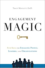 ENGAGEMENT MAGIC: Five Keys for Engaging People, Leaders, and Organizations Hardcover