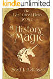 A History of Magic (The Last Great Hero Book 2)