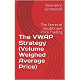 The VWAP Strategy (Volume Weighed Average Price): The Secret of Equilibrium Price Trading (Day Trading Book 2) (English Editi
