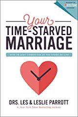 Your Time-Starved Marriage: How to Stay Connected at the Speed of Life Kindle Edition